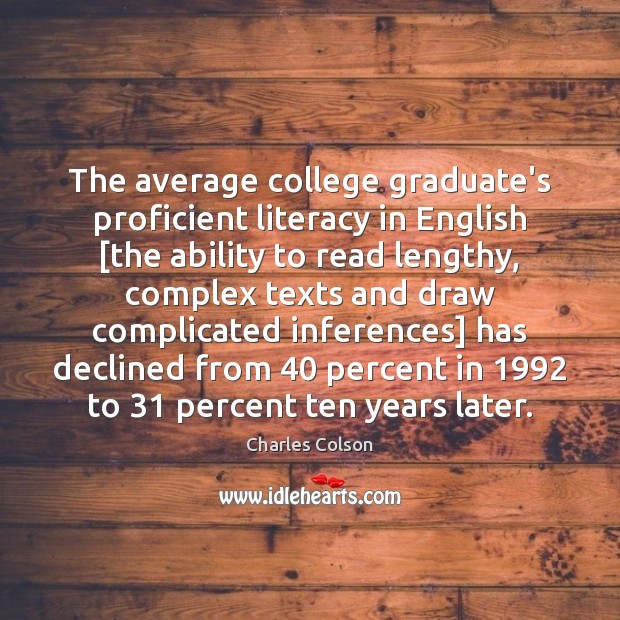 The average college graduate's proficient literacy in English [the ability to read Charles Colson Picture Quote