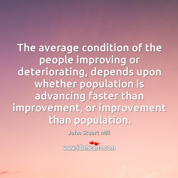 The average condition of the people improving or deteriorating, depends upon whether Image