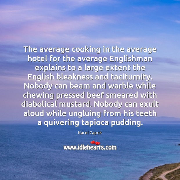 The average cooking in the average hotel for the average Englishman explains Karel Capek Picture Quote