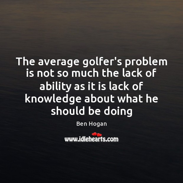Image, The average golfer's problem is not so much the lack of ability