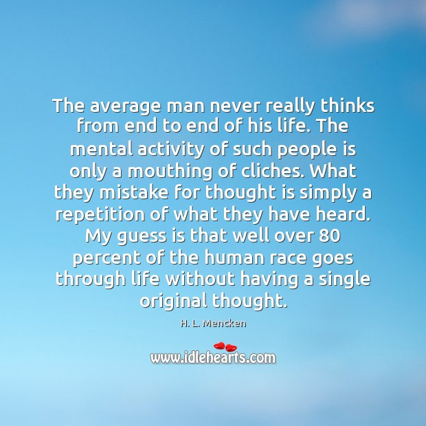 The average man never really thinks from end to end of his H. L. Mencken Picture Quote