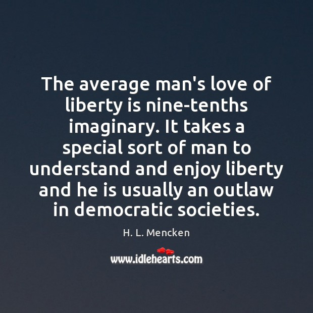 The average man's love of liberty is nine-tenths imaginary. It takes a Liberty Quotes Image