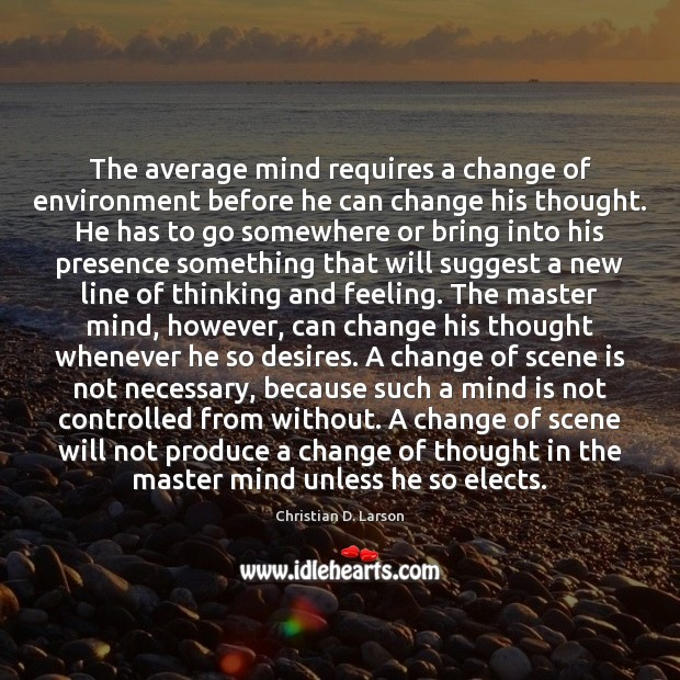 Image, The average mind requires a change of environment before he can change