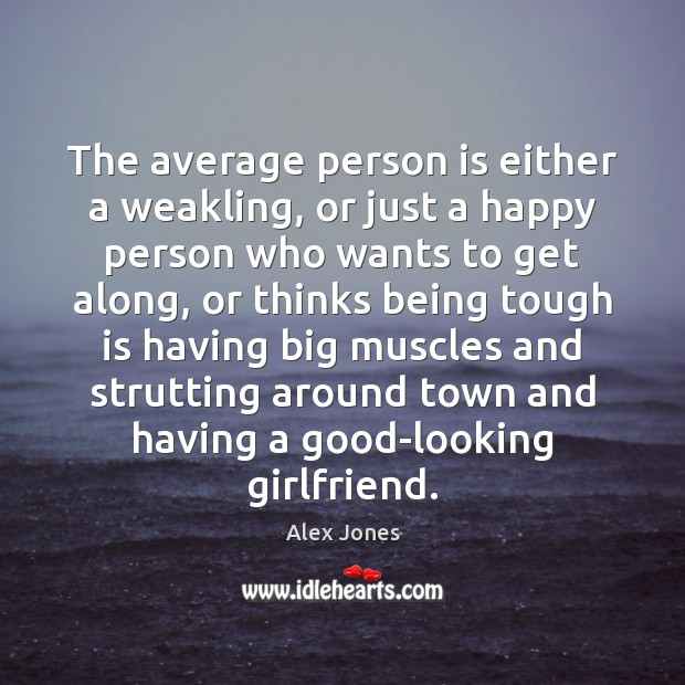Image, The average person is either a weakling, or just a happy person