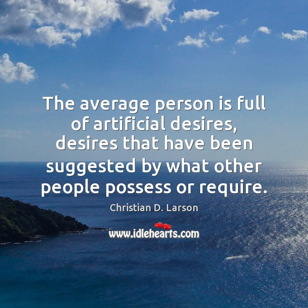 The average person is full of artificial desires, desires that have been Image