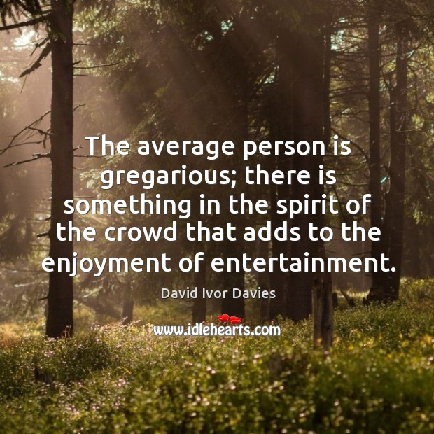 The average person is gregarious; there is something in the spirit of the Image