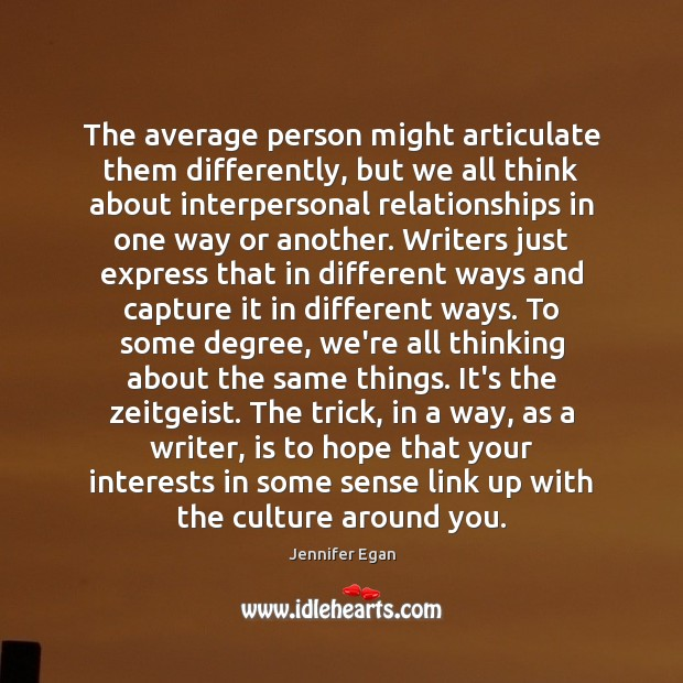 The average person might articulate them differently, but we all think about Jennifer Egan Picture Quote