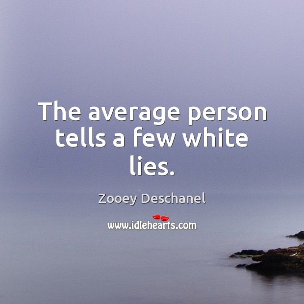 The average person tells a few white lies. Image