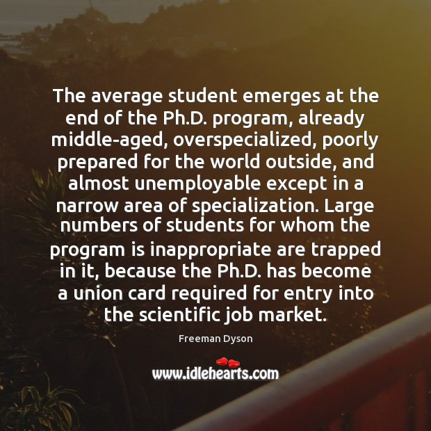 The average student emerges at the end of the Ph.D. program, Freeman Dyson Picture Quote