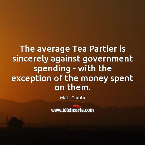 The average Tea Partier is sincerely against government spending – with the Image