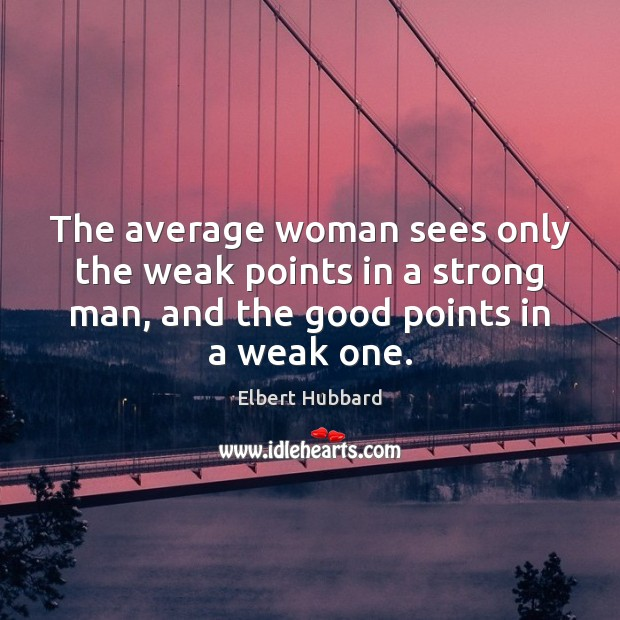 Image, The average woman sees only the weak points in a strong man,
