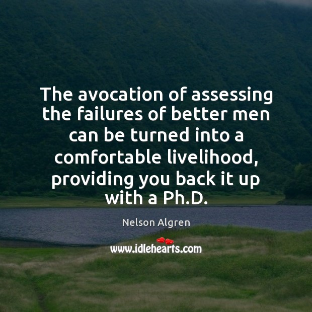The avocation of assessing the failures of better men can be turned Image