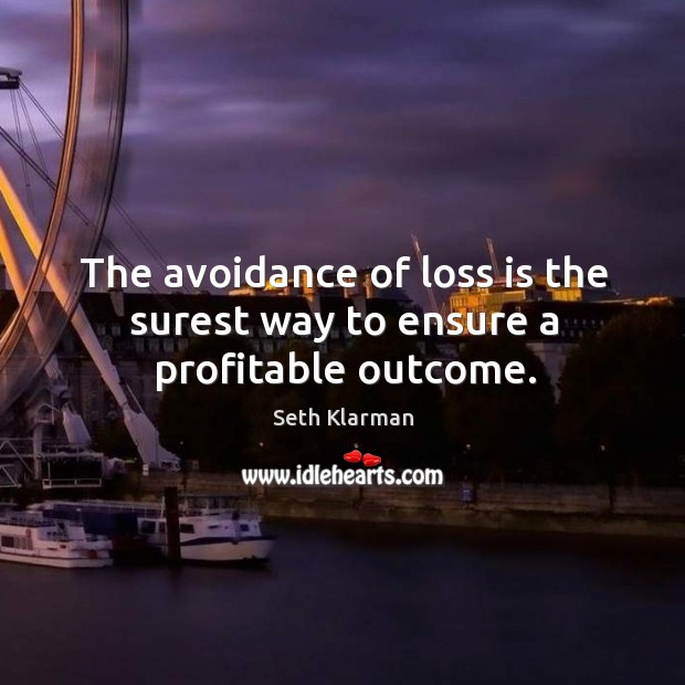 The avoidance of loss is the surest way to ensure a profitable outcome. Image