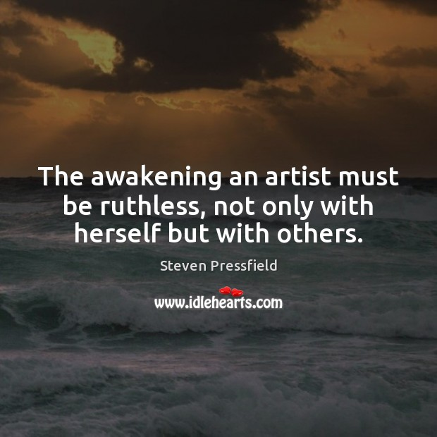 The awakening an artist must be ruthless, not only with herself but with others. Awakening Quotes Image