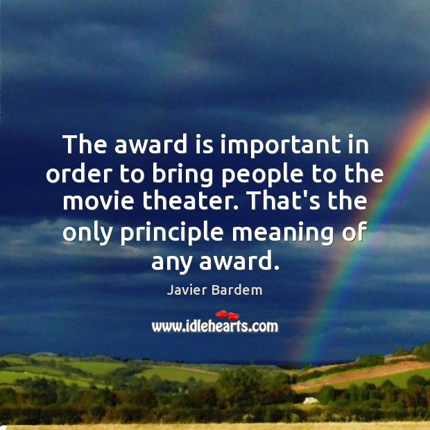 The award is important in order to bring people to the movie Javier Bardem Picture Quote