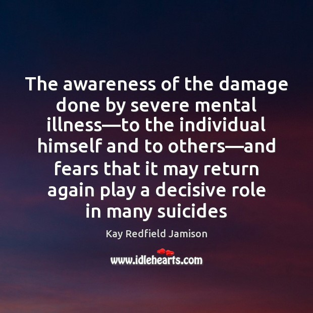 The awareness of the damage done by severe mental illness—to the Image
