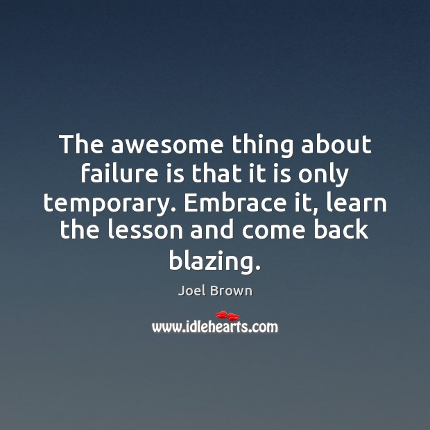 Image, The awesome thing about failure is that it is only temporary. Embrace