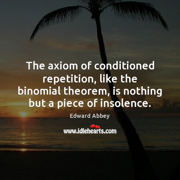 The axiom of conditioned repetition, like the binomial theorem, is nothing but Image