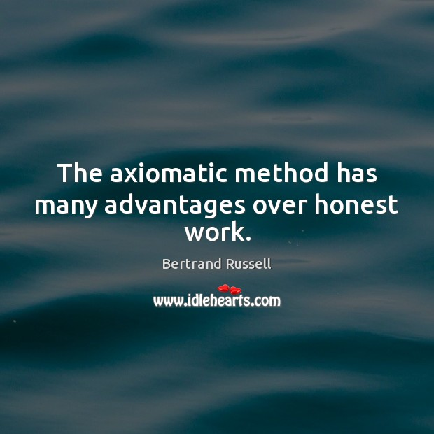 Image, The axiomatic method has many advantages over honest work.