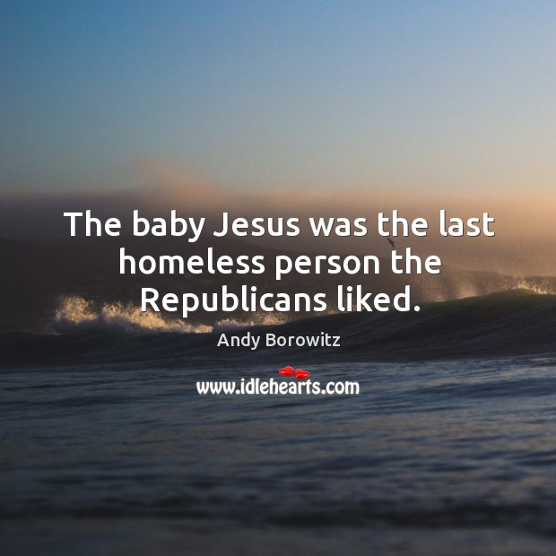 Image, The baby Jesus was the last homeless person the Republicans liked.