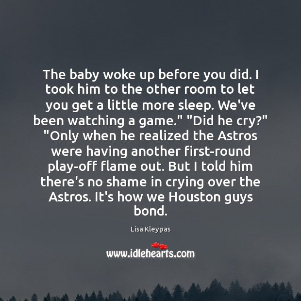 The baby woke up before you did. I took him to the Lisa Kleypas Picture Quote