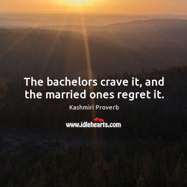 The bachelors crave it, and the married ones regret it. Kashmiri Proverbs Image