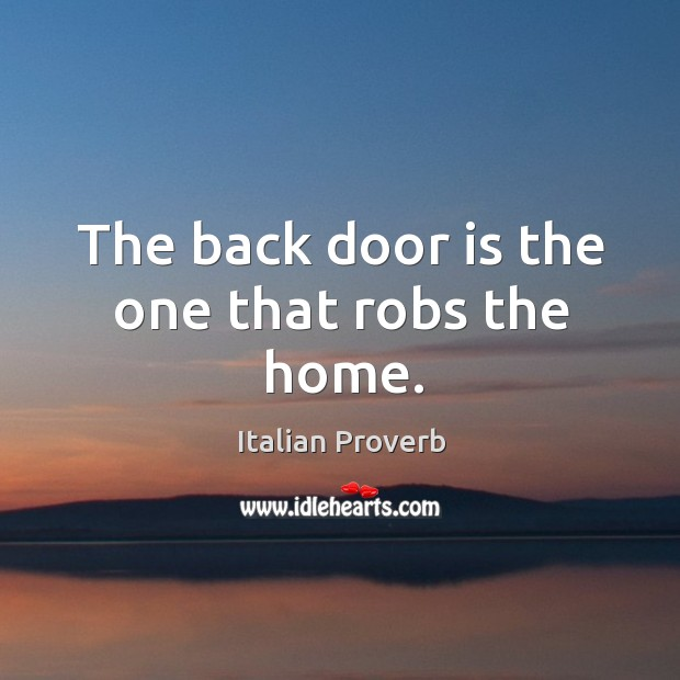 Image, The back door is the one that robs the home.