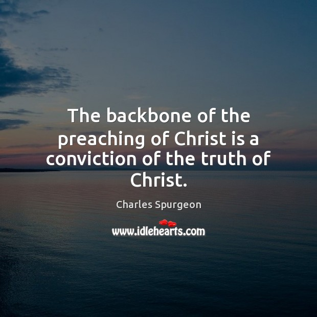 Image, The backbone of the preaching of Christ is a conviction of the truth of Christ.