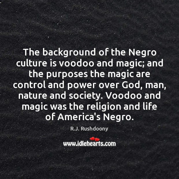 The background of the Negro culture is voodoo and magic; and the Image
