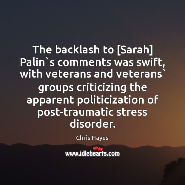 The backlash to [Sarah] Palin`s comments was swift, with veterans and Image