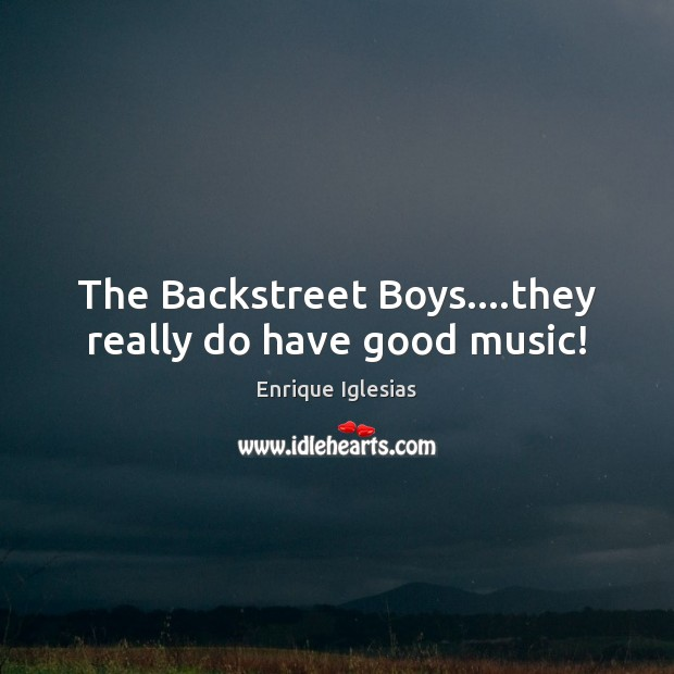 Image, The Backstreet Boys….they really do have good music!