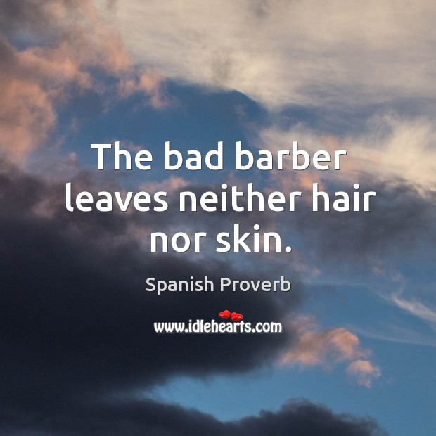 Image, The bad barber leaves neither hair nor skin.