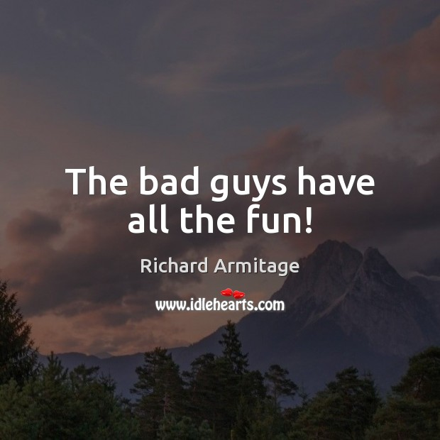 The bad guys have all the fun! Image