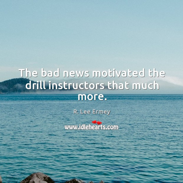 The bad news motivated the drill instructors that much more. Image