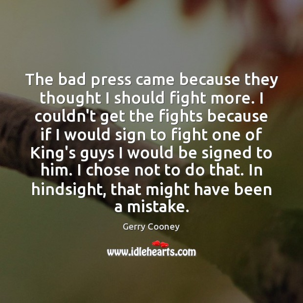 Image, The bad press came because they thought I should fight more. I