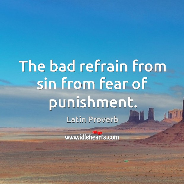 Image, The bad refrain from sin from fear of punishment.
