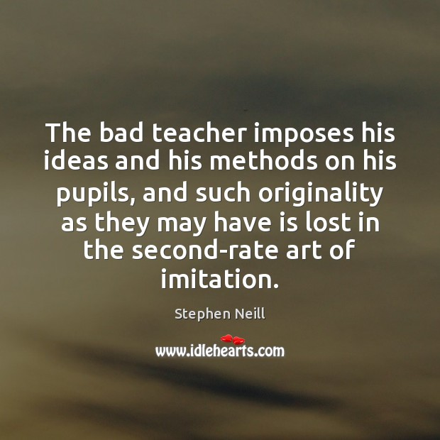The bad teacher imposes his ideas and his methods on his pupils, Image
