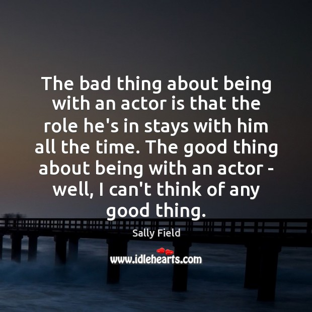 Image, The bad thing about being with an actor is that the role
