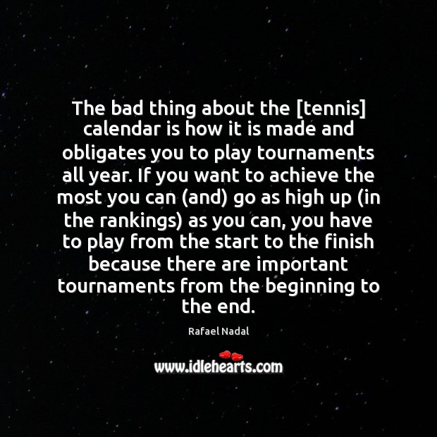 The bad thing about the [tennis] calendar is how it is made Rafael Nadal Picture Quote