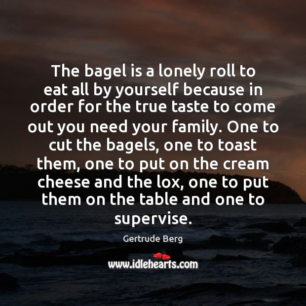 Image, The bagel is a lonely roll to eat all by yourself because