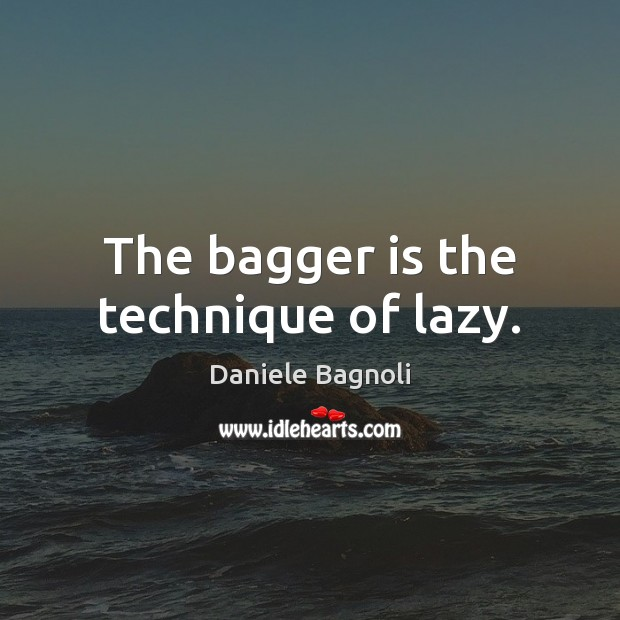 Image, The bagger is the technique of lazy.