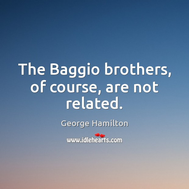 The Baggio brothers, of course, are not related. George Hamilton Picture Quote
