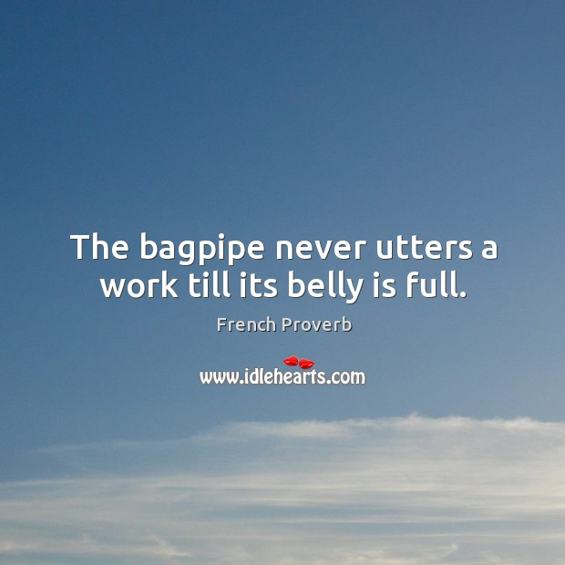 Image, The bagpipe never utters a work till its belly is full.