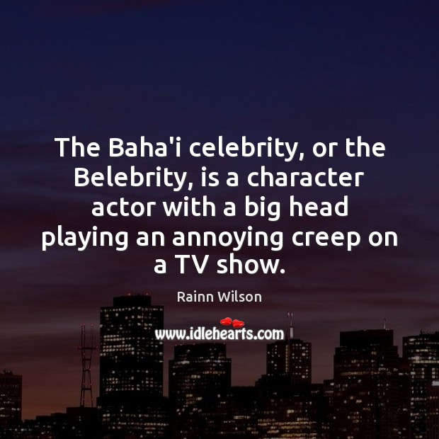 Image, The Baha'i celebrity, or the Belebrity, is a character actor with a