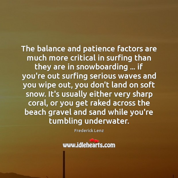 The balance and patience factors are much more critical in surfing than Image
