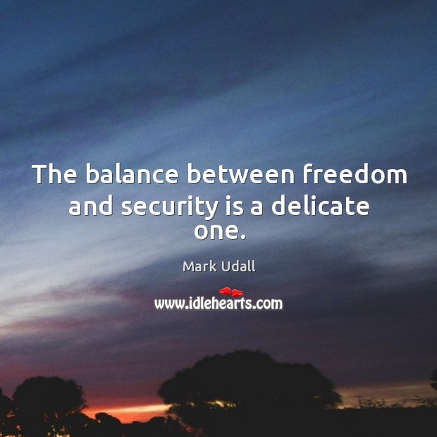 The balance between freedom and security is a delicate one. Image