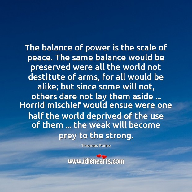Image, The balance of power is the scale of peace. The same balance