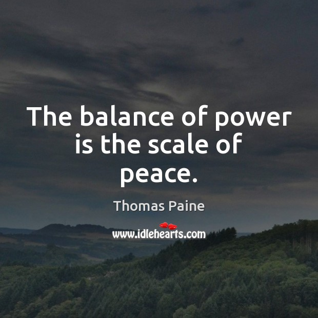 Image, The balance of power is the scale of peace.