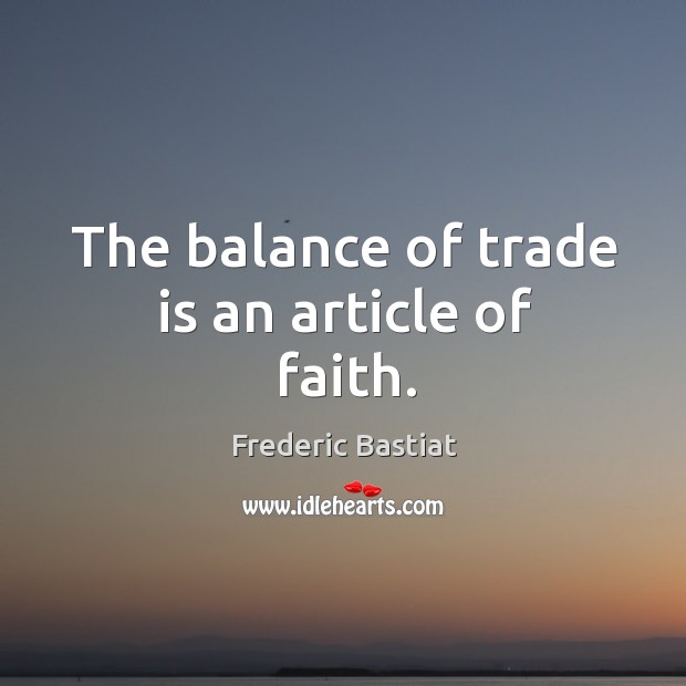 The balance of trade is an article of faith. Image