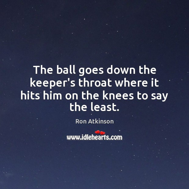 The ball goes down the keeper's throat where it hits him on the knees to say the least. Image